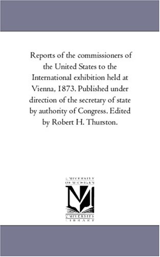 Reports of the Commissioners of the United States to the International Exhibition Held at Vienna, ...