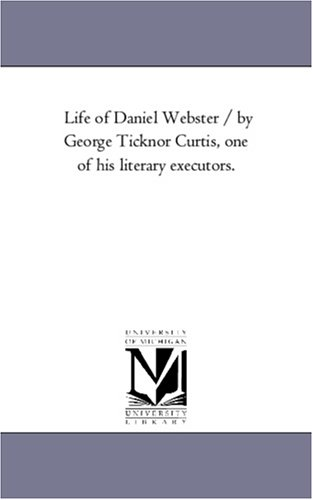 9781425569655: Life of Daniel Webster / by George Ticknor Curtis, one of his literary executors.