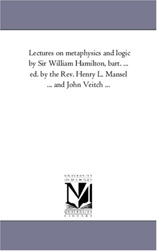 Lectures on metaphysics and logic by Sir: Maria Bonn