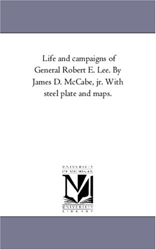 9781425570361: Life and campaigns of General Robert E. Lee. By James D. McCabe, jr. With steel plate and maps.