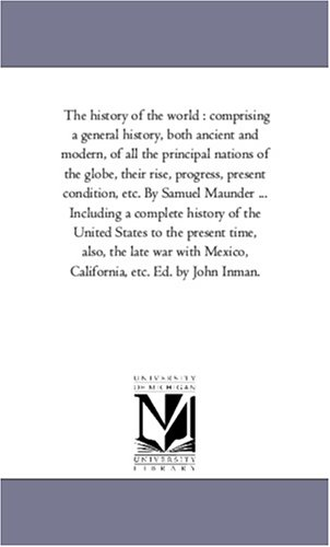 9781425570576: The history of the world : comprising a general history, both ancient and modern, of all the principal nations of the globe, their rise, progress, ... history of the United States to the pres