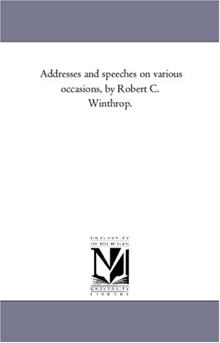 Addresses and Speeches on Various Occasions, Vol. 1 (1425570763) by Winthrop, Robert C.