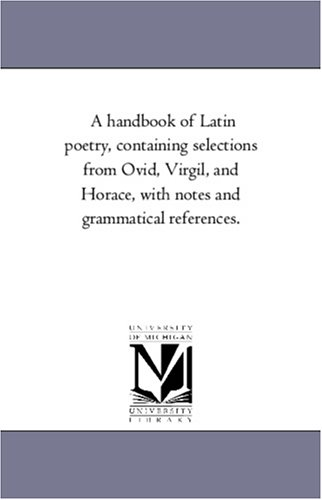 9781425570774: A handbook of Latin poetry, containing selections from Ovid, Virgil, and Horace, with notes and grammatical references.