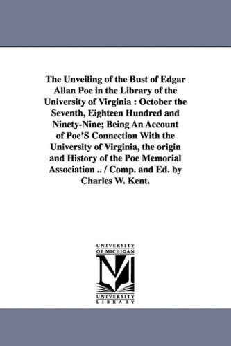 9781425572112: The Unveiling of the Bust of Edgar Allan Poe in the Library of the University of Virginia: October the Seventh, Eighteen Hundred and Ninety-Nine; Bein