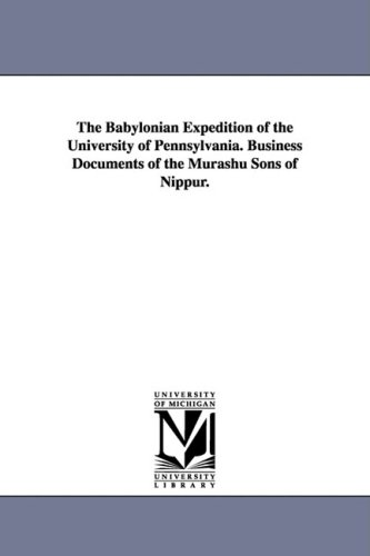 The Babylonian Expedition of the University of Pennsylvania. Business Documents of the Murashu Sons...
