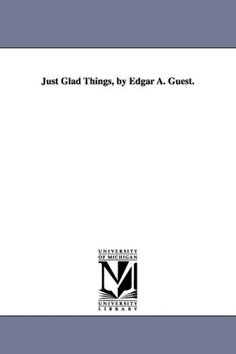 Just Glad Things, by Edgar A. Guest.: Edgar Albert Guest