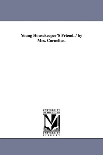 Young Housekeeper s Friend. / By Mrs.: Mary Hooker Mrs