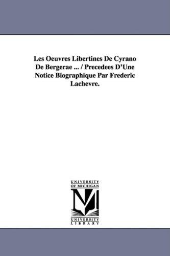 Les Oeuvres Libertines de Cyrano de Bergerae ... / Precedees D'Une Notice Biographique Par Frederic Lachevre. (9781425572945) by De Bergerac Cyrano De Bergerac; Cyrano De Bergerac