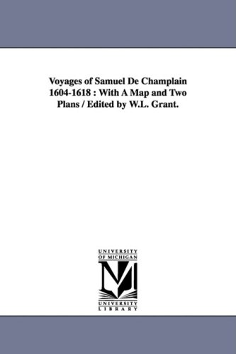 Voyages of Samuel de Champlain 1604-1618: With a Map and Two Plans Edited by W.L. Grant.: Samuel De...