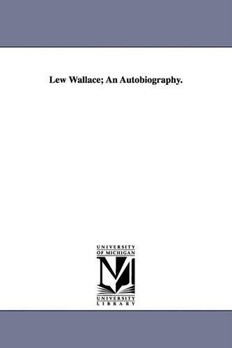 Lew Wallace; An Autobiography. (9781425573751) by Lewis Wallace; Lew Wallace