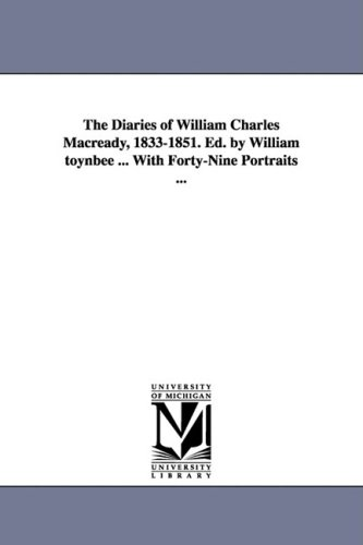 The Diaries of William Charles Macready, 1833-1851. Ed. by William Toynbee . with Forty-Nine ...