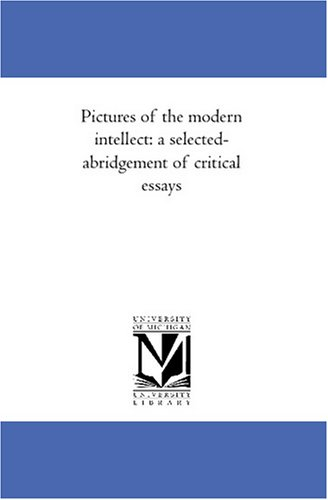 9781425576103: Pictures of the modern intellect: a selected-abridgement of critical essays