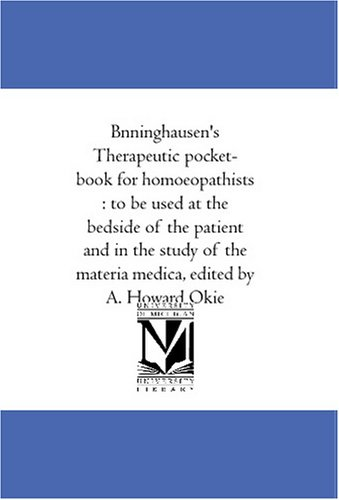 9781425579654: Bönninghausen's Therapeutic pocket-book for homoeopathists : to be used at the bedside of the patient and in the study of the materia medica, edited by A. Howard Okie