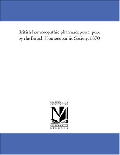 British homoeopathic pharmacopoeia, pub. by the British Homoeopathic Society, 1870: Society, ...