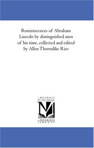 Reminiscences of Abraham Lincoln by distinguished men: Allen Thorndike Rice,