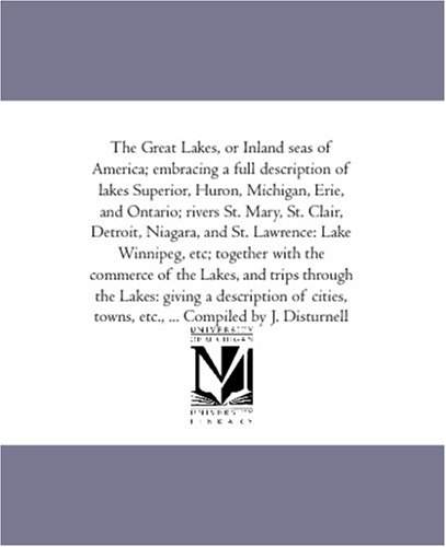 9781425589547: The Great Lakes, or Inland seas of America; embracing a full description of lakes Superior, Huron, Michigan, Erie, and Ontario; rivers St. Mary, St. ... together with the commerce of the Lakes, an