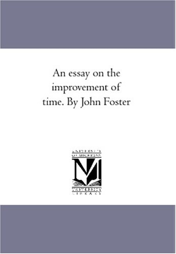 9781425592431: An essay on the improvement of time. By John Foster