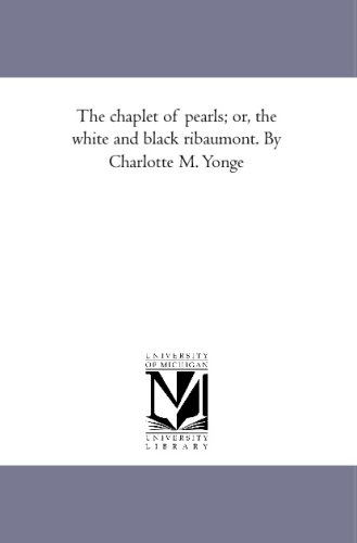 9781425593445: The chaplet of pearls; or, the white and black ribaumont. By Charlotte M. Yonge