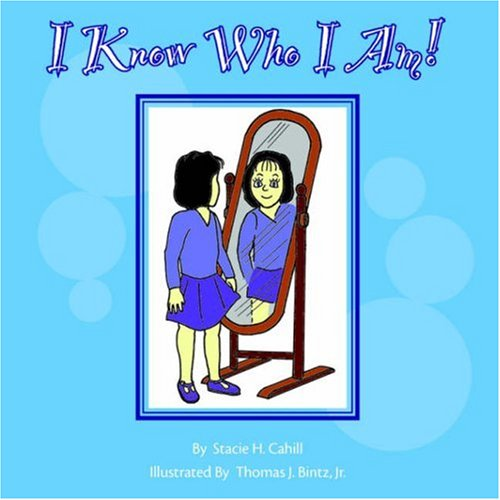 I Know Who I Am!: Cahill, Stacie H.