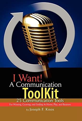 I Want! a Communication Toolkit: Joseph F Knox