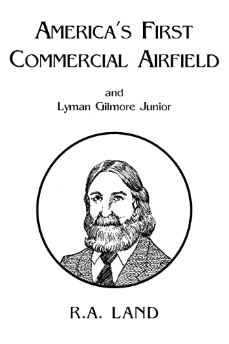 Americas First Commercial Airfield and Lyman Gilmore Junior: R A Land