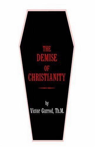 9781425702984: THE DEMISE OF CHRISTIANITY