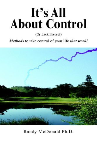 9781425704179: It's All About Control: (Or Lack Thereof) Methods to Take Control of Your Life That Work!