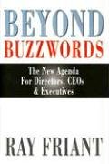 Beyond Buzzwords: The New Agenda for Directors, CEOs & Executives: Friant, Ray