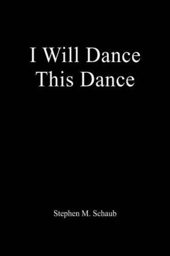 I Will Dance This Dance: Stephen M. Schaub