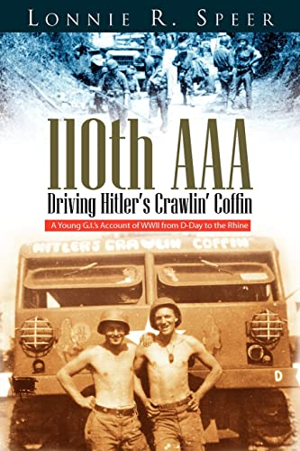 9781425705954: 110th AAA: Driving Hitler's Crawlin' Coffin: A Young G.I.'s Account of WWII from D-Day to the Rhine