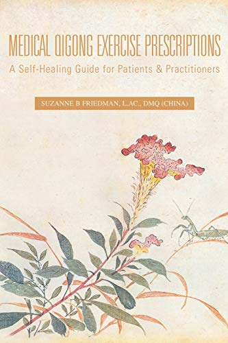 9781425707149: Medical Qigong Exercise Prescriptions: A Self-Healing Guide for Patients & Practitioners