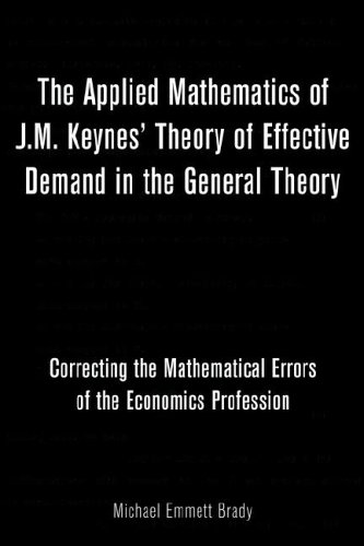 9781425709426: The Applied Mathematics of J.M. Keynes' Theory of Effective Demand in the General Theory: Correcting the Mathematical Errors of the Economics Profession