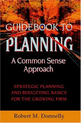 9781425711559: GUIDE BOOK TO PLANNING - A COMMON SENSE APPROACH: Strategic Planning and Budgeting Basics for the Growing Firm