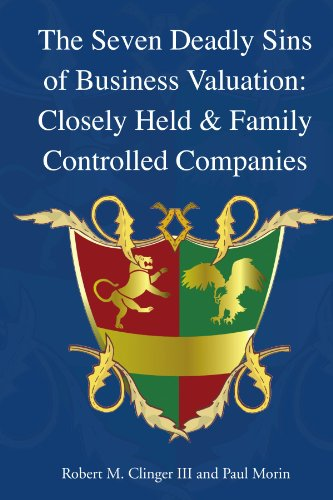 The Seven Deadly Sins of Business Valuation:  Closely Held & Family Controlled Companies (1425713181) by Clinger III, Robert M; Morin, Paul