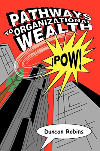 Pathways to Organizational Wealth: ¿POW!: Robins, Duncan