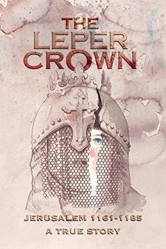 THE LEPER CROWN: JERUSALEM 1161-1185 A TRUE: Morgan, George SB