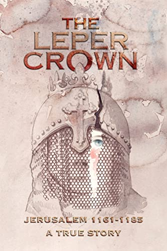 9781425720278: THE LEPER CROWN: JERUSALEM 1161-1185 A TRUE STORY