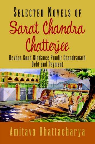 9781425721893: Selected Novels of Sarat Chandra Chatterjee: Devdas Good Riddance Pundit Chandranath Debt and Payment