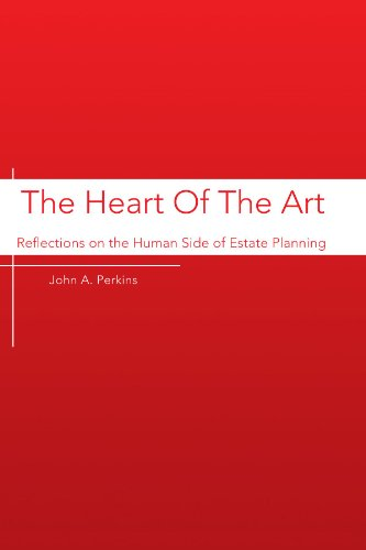 The Heart Of The Art: Reflections on the Human Side of Estate Planning: Perkins, John A
