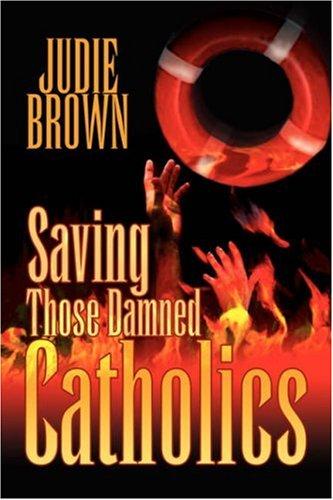 Saving Those Damned Catholics: Brown, Judie