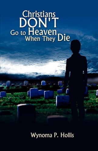9781425725907: Christians DON'T Go to Heaven When They Die