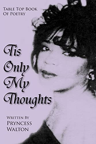 Tis Only My Thoughts: Table Top Book Of Poetry: Pryncess Walton
