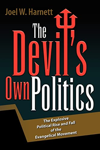The Devil's Own Politics: The Explosive Political Rise and Fall of the Evangelical Movement: ...