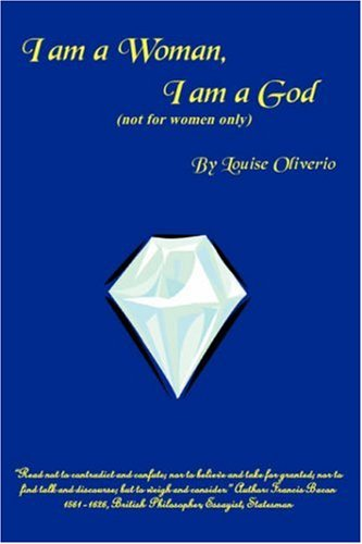 I Am A Woman, I Am A God: not for women only: Louise Oliverio