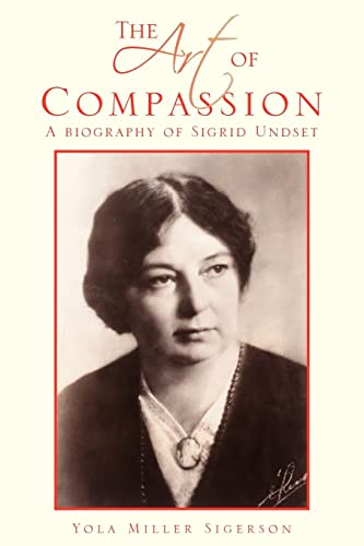 9781425730505: The Art of Compassion: A Biography of Sigrid Undset