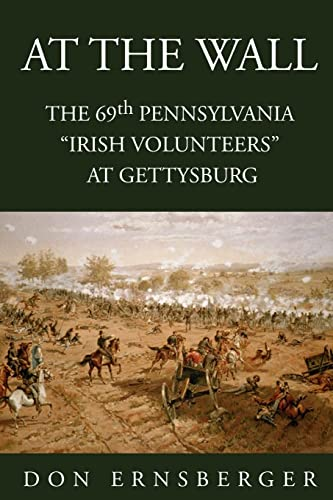9781425734237: At The Wall : The 69th Pennsylvania at Gettysburg: The 69th Pennsylvania at Gettysburg