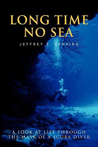 9781425734756: Long Time No Sea: A look at life through the mask of a scuba diver
