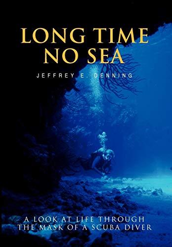 9781425734763: Long Time No Sea: A look at life through the mask of a scuba diver