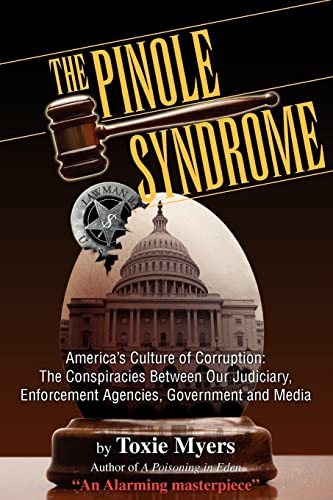 The Pinole Syndrome: America's Culture of Corruption: The Conspiracies Between Our Judiciary, ...