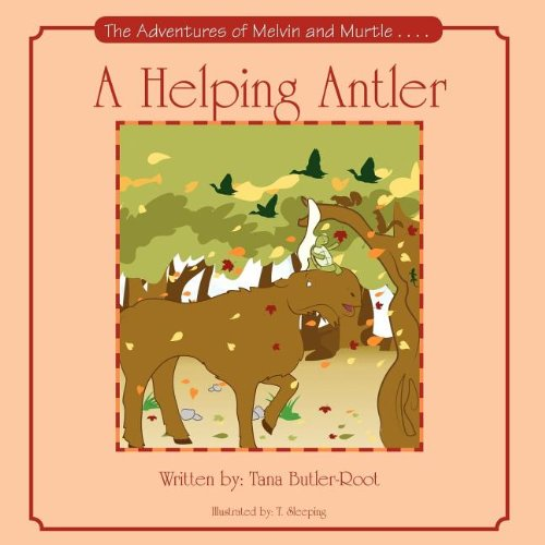 A Helping Antler: The Adventures of Melvin and Murtle: Tana Butler-Root